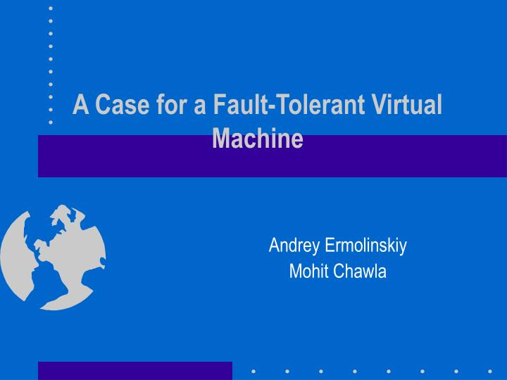 A case for a fault tolerant virtual machine