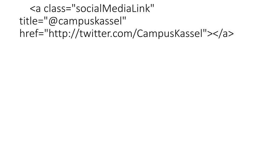 """<a class=""""socialMediaLink"""" title=""""@campuskassel"""" href=""""http://twitter.com/CampusKassel""""></a>"""