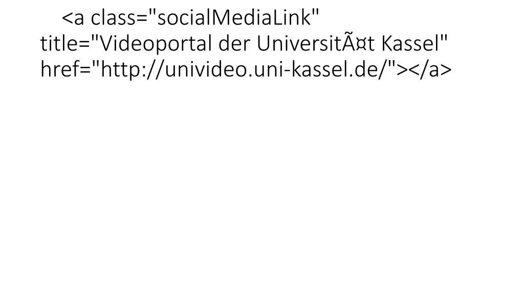 "<a class=""socialMediaLink"" title=""Videoportal der Universität Kassel"" href=""http://univideo.uni-kassel.de/""></a>"