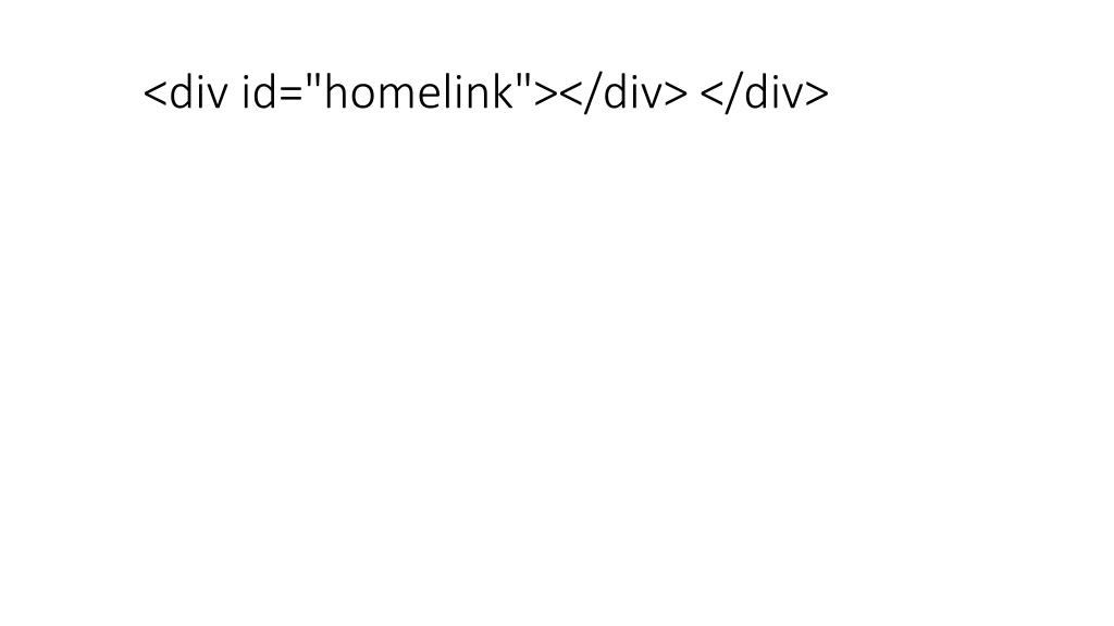 """<div id=""""homelink""""></div> </div>"""