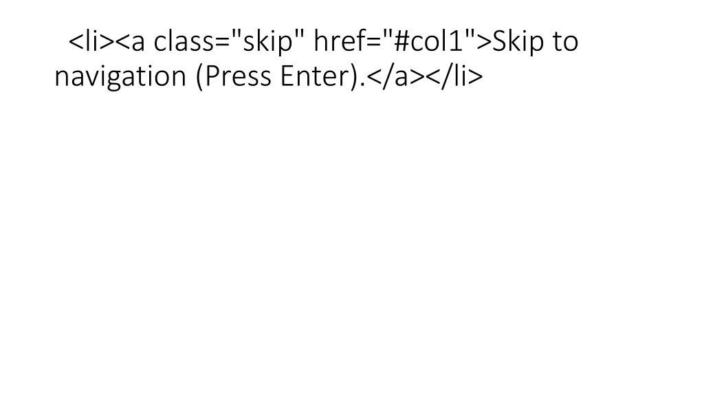 "<li><a class=""skip"" href=""#col1"">Skip to navigation (Press Enter).</a></li>"