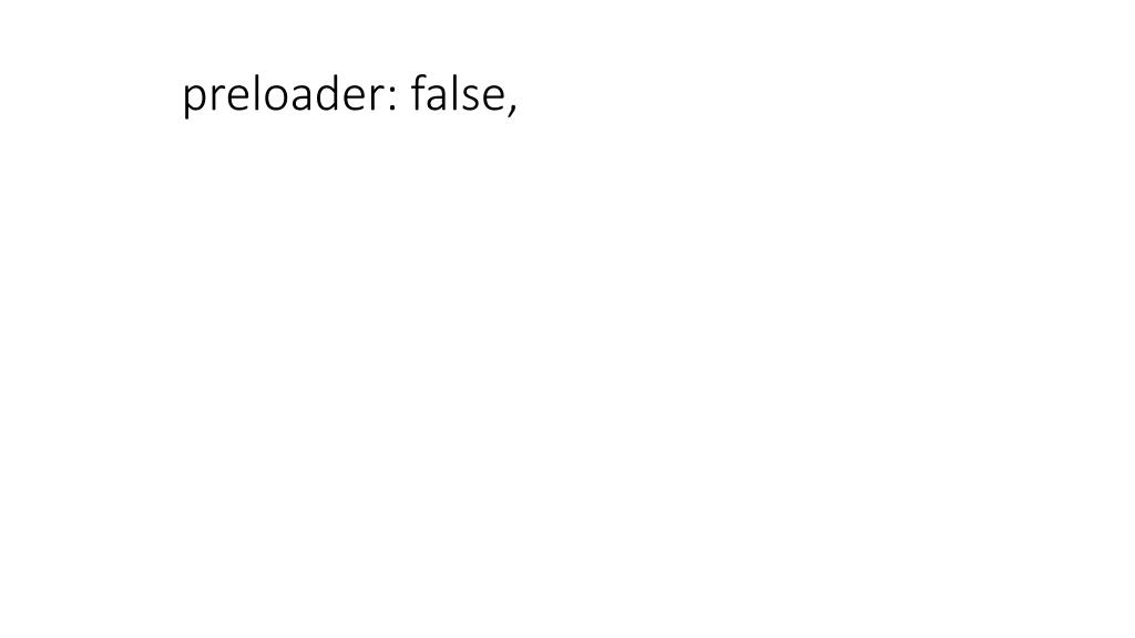 preloader: false,