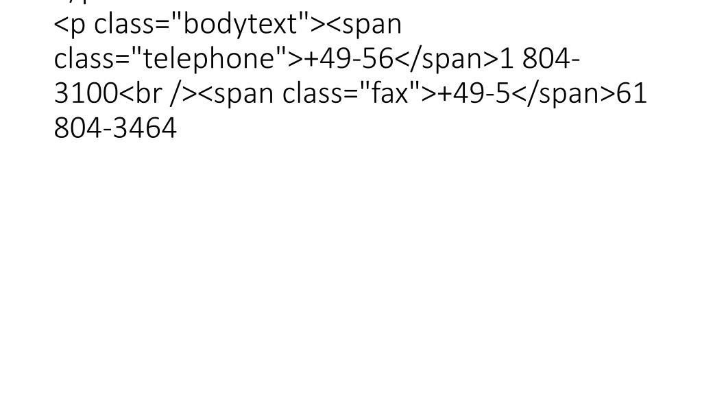 """</p><p class=""""bodytext""""><span class=""""telephone"""">+49-56</span>1 804-3100<br /><span class=""""fax"""">+49-5</span>61 804-3464"""