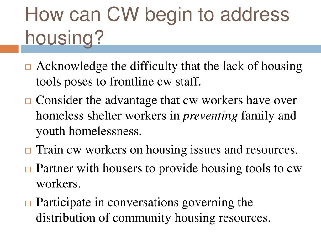 How can CW begin to address housing?