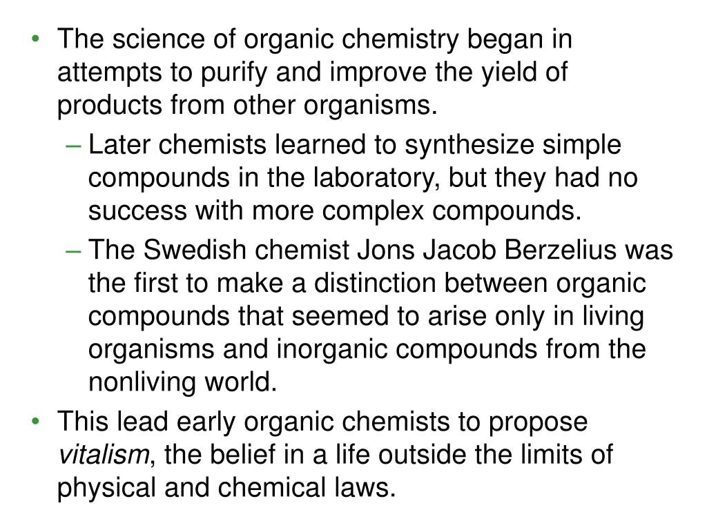 The science of organic chemistry began in attempts to purify and improve the yield of products from other organisms.