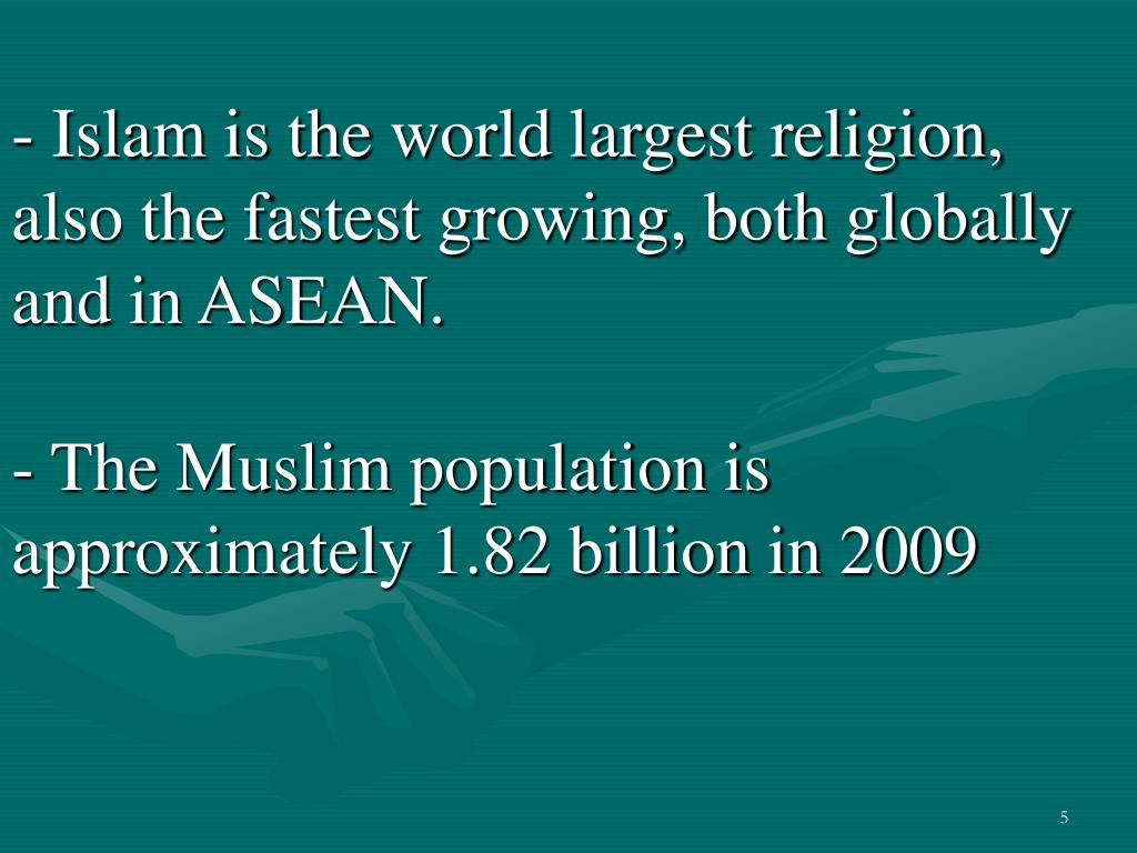 - Islam is the world largest religion, also the fastest growing, both globally and in ASEAN.