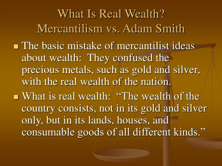 What is real wealth mercantilism vs adam smith