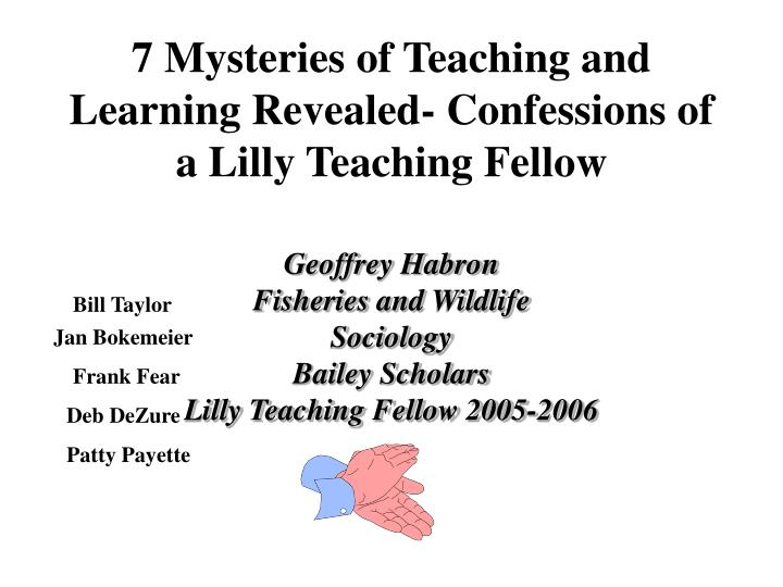 7 mysteries of teaching and learning revealed confessions of a lilly teaching fellow l.jpg