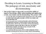 deciding to learn learning to decide the pedagogy of risk uncertainty and decisionmaking