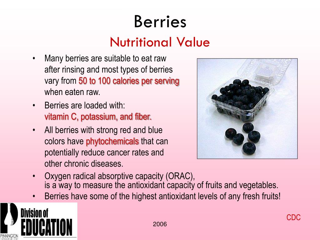 Many berries are suitable to eat raw after rinsing and most types of berries vary from