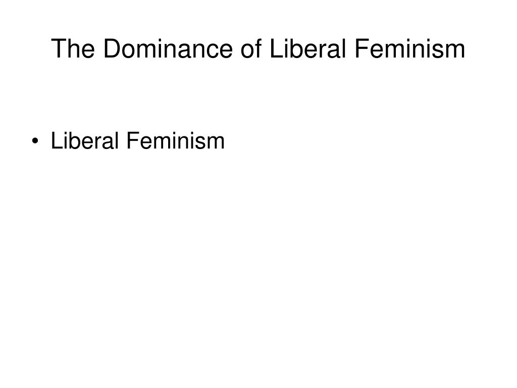 The Dominance of Liberal Feminism