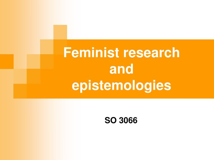Feminist research and epistemologies l.jpg