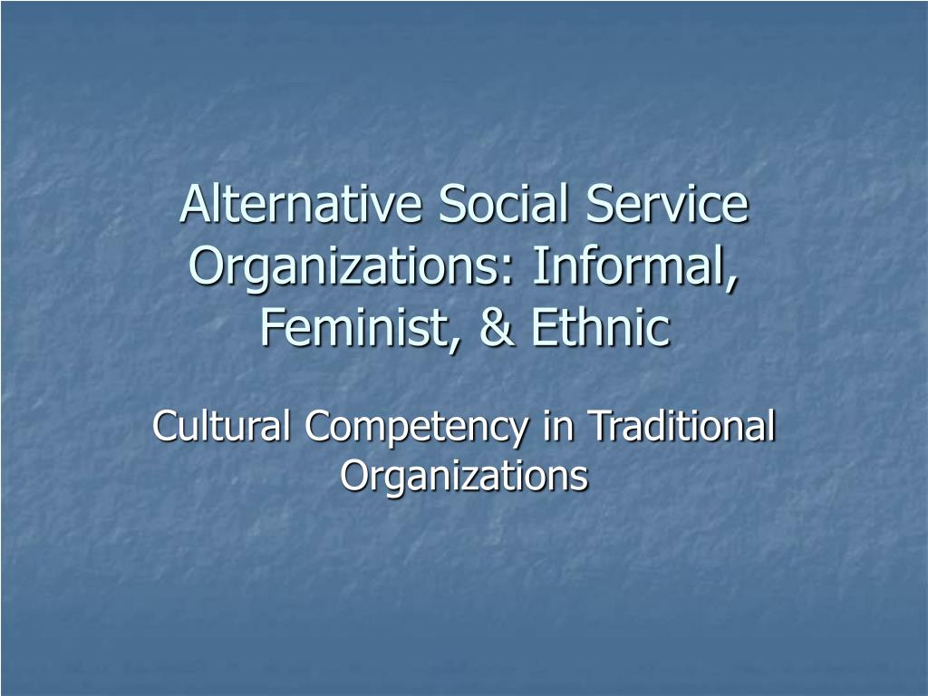 Alternative Social Service Organizations: Informal, Feminist, & Ethnic