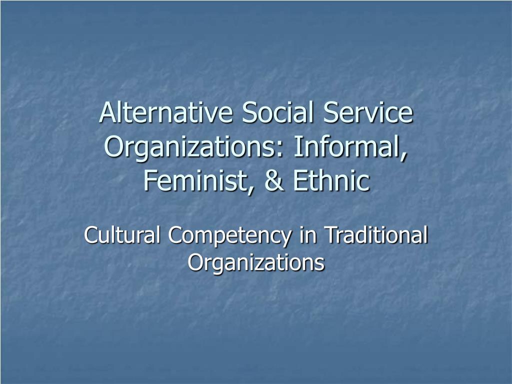 Alternative Social Service Organizations: Informal, Feminist, & Ethnic
