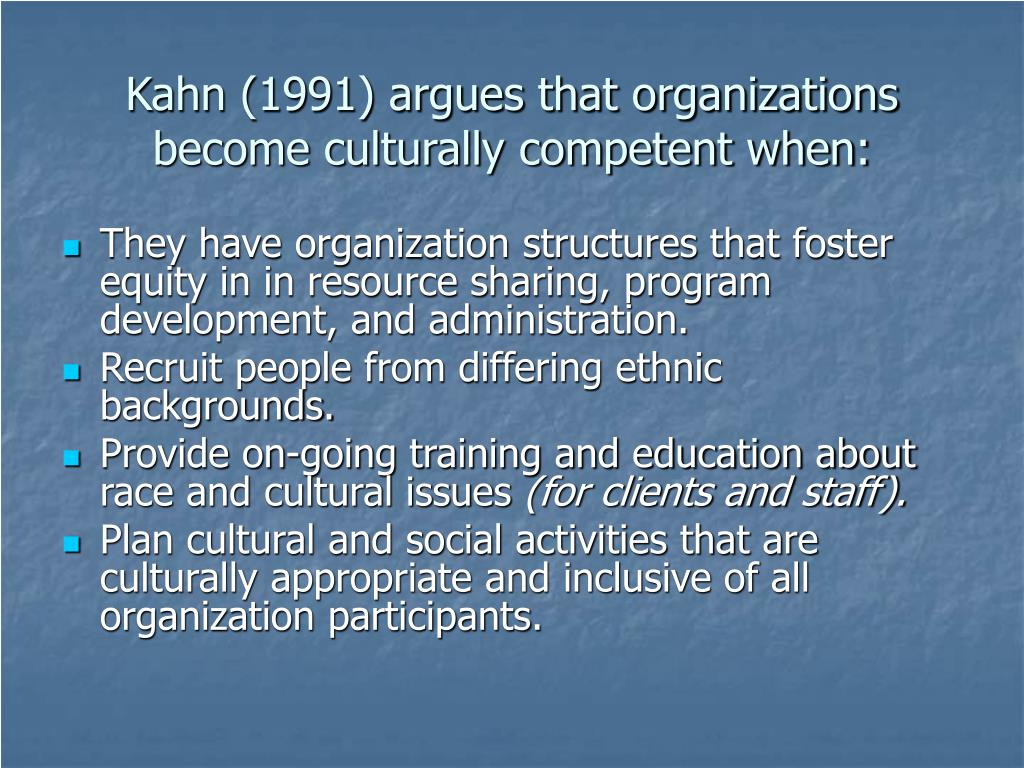 Kahn (1991) argues that organizations become culturally competent when: