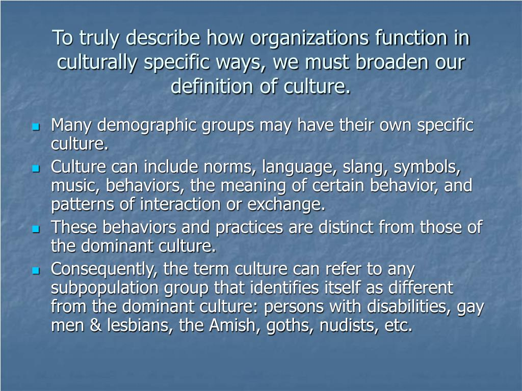 To truly describe how organizations function in culturally specific ways, we must broaden our definition of culture.