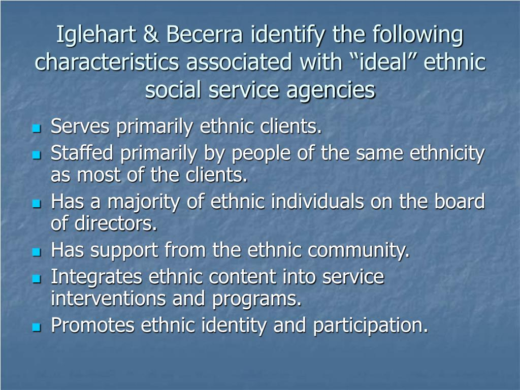 "Iglehart & Becerra identify the following characteristics associated with ""ideal"" ethnic social service agencies"
