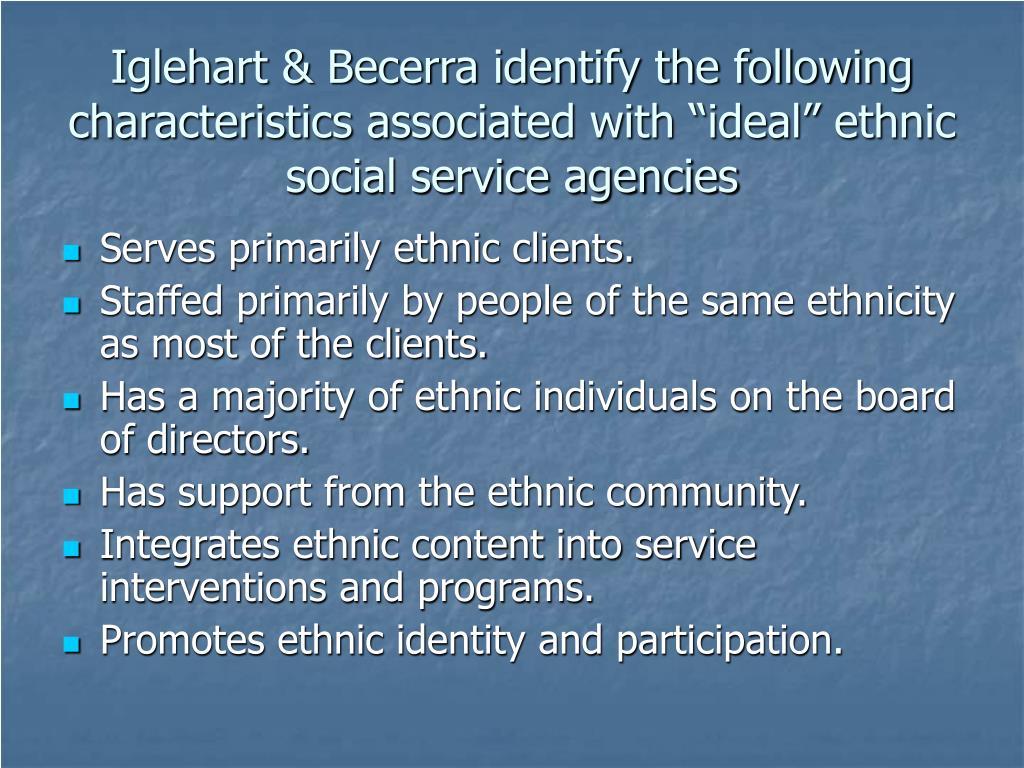 "Iglehart & Becerra identify the following characteristics associated with ""ideal"" ethnic social service agencies"