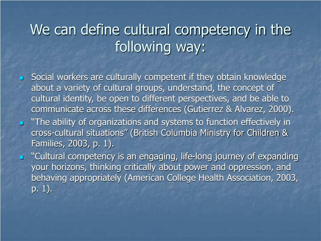 We can define cultural competency in the following way: