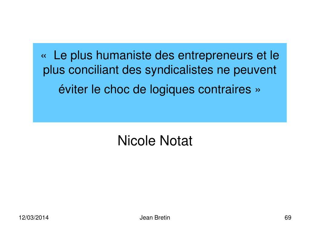 « Le plus humaniste des entrepreneurs et le  plus conciliant des syndicalistes ne peuvent éviter le choc de logiques contraires»