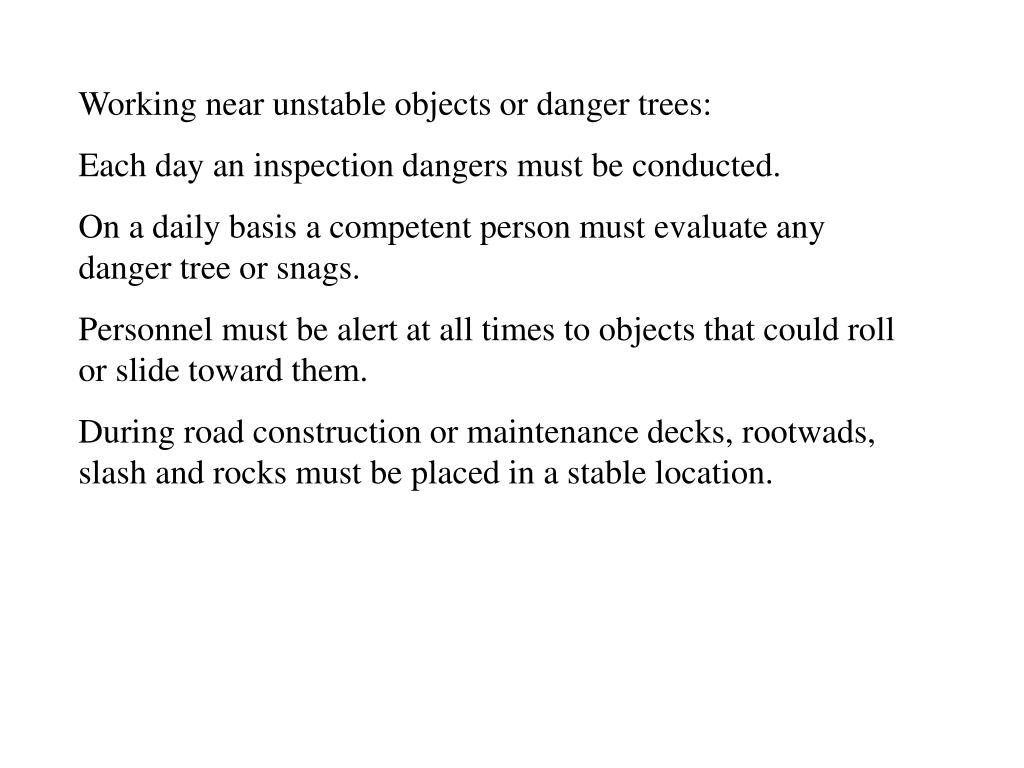 Working near unstable objects or danger trees: