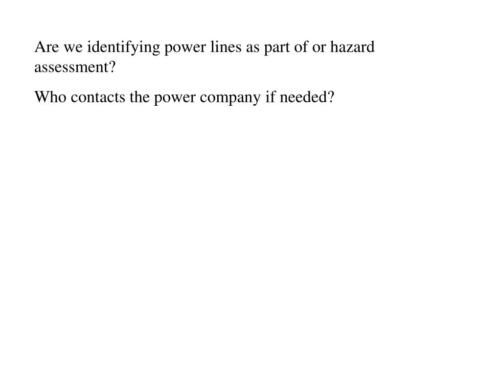 Are we identifying power lines as part of or hazard assessment?