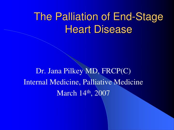 The palliation of end stage heart disease l.jpg
