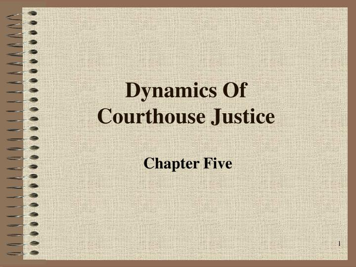 Dynamics of courthouse justice l.jpg