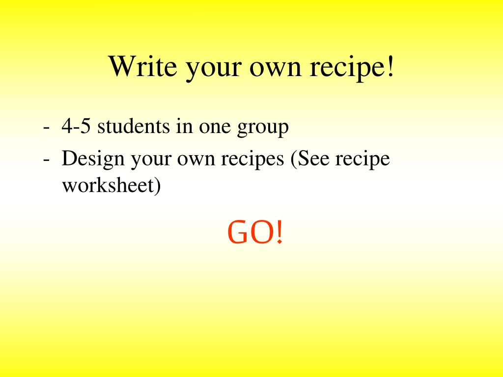 Write your own recipe!