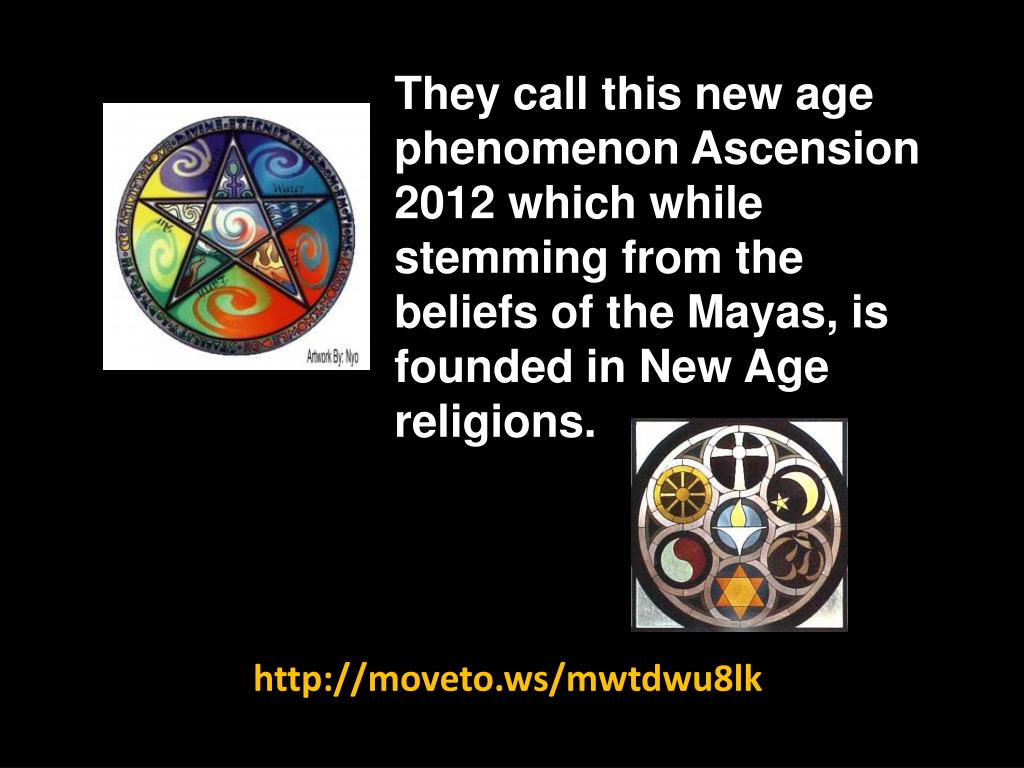 They call this new age phenomenon Ascension 2012 which while stemming from the beliefs of the Mayas, is founded in New Age religions.