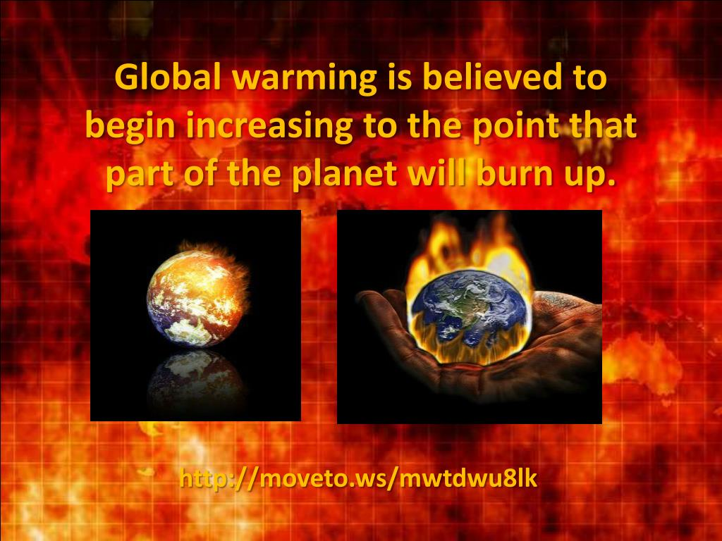 Global warming is believed to begin increasing to the point that part of the planet will burn up.