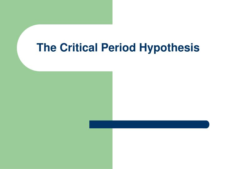 the critical period and the age The critical period hypothesis: some problems david singleton trinity college, dublin 1 introductory in this paper i shall claim that to speak in terms of the critical period hypothesis.