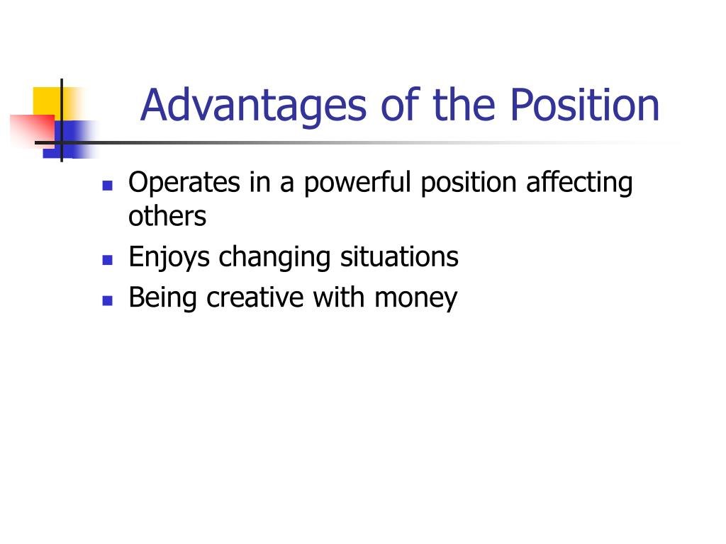 Advantages of the Position
