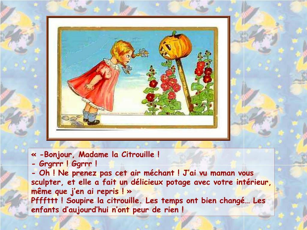 «-Bonjour, Madame la Citrouille !