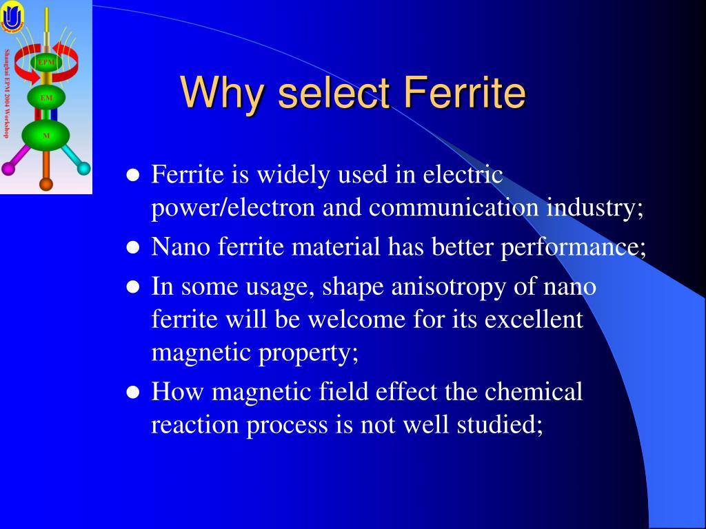 Why select Ferrite
