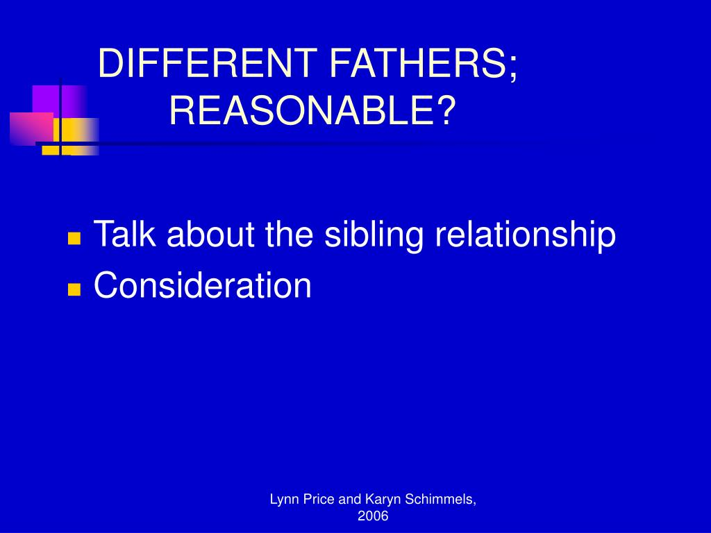 DIFFERENT FATHERS; 	REASONABLE?