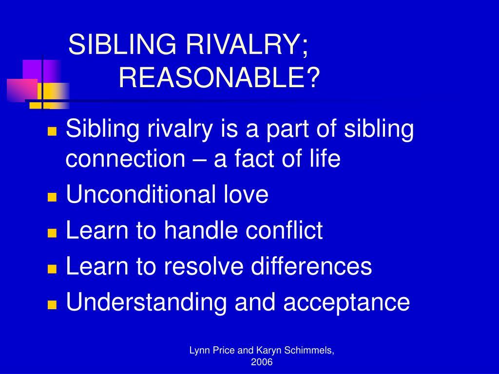 SIBLING RIVALRY; REASONABLE?