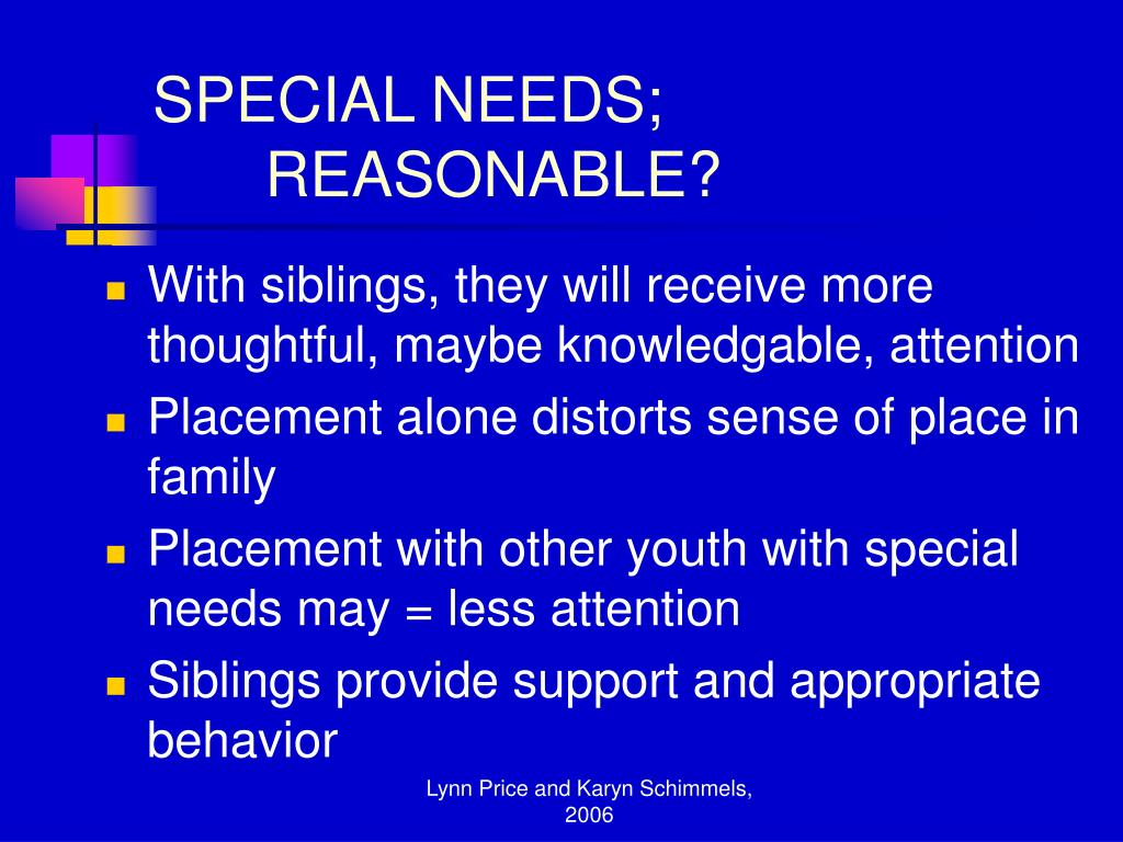 SPECIAL NEEDS; 	REASONABLE?