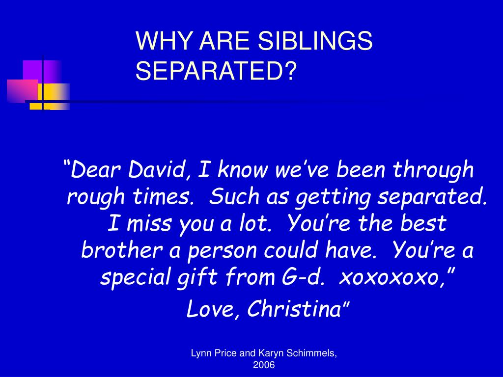 """Dear David, I know we've been through rough times.  Such as getting separated.  I miss you a lot.  You're the best brother a person could have.  You're a special gift from G-d.  xoxoxoxo,"""