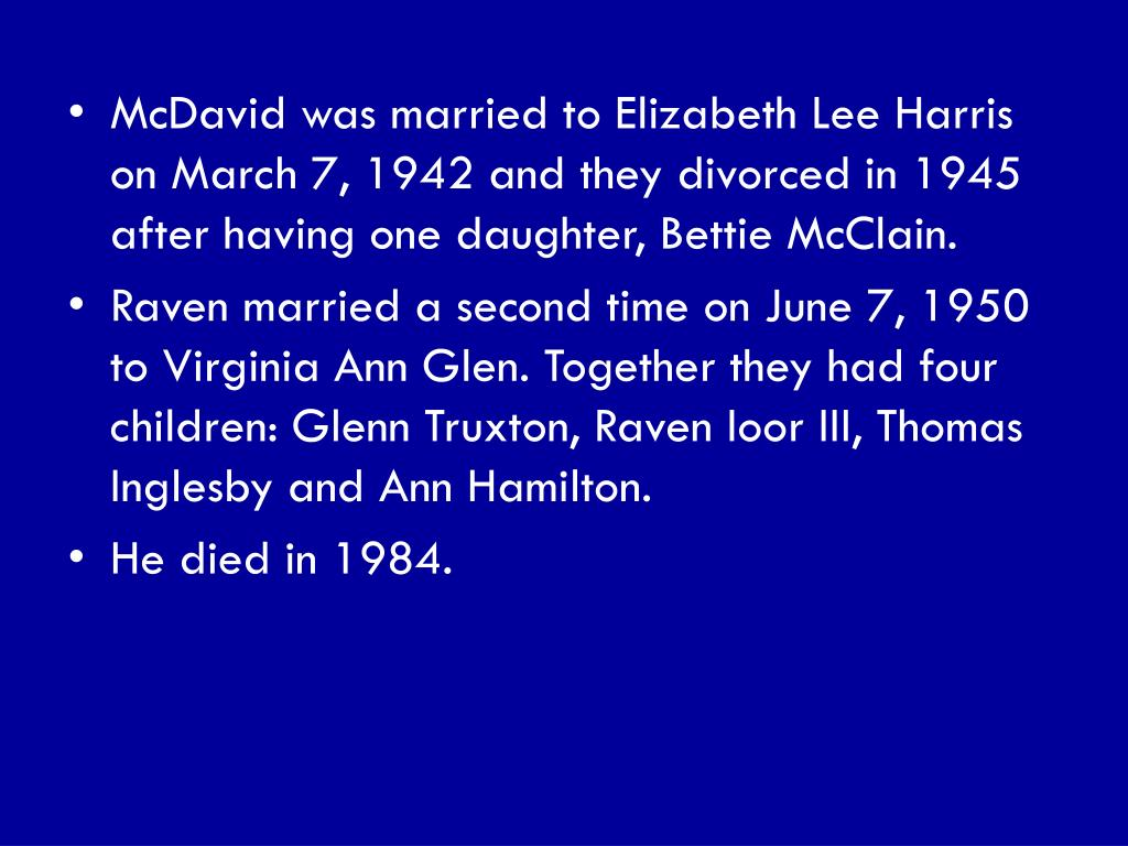 McDavid was married to Elizabeth Lee Harris on March 7, 1942 and they divorced in 1945 after having one daughter, Bettie McClain.