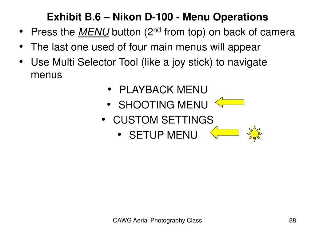 Exhibit B.6 – Nikon D-100 - Menu Operations