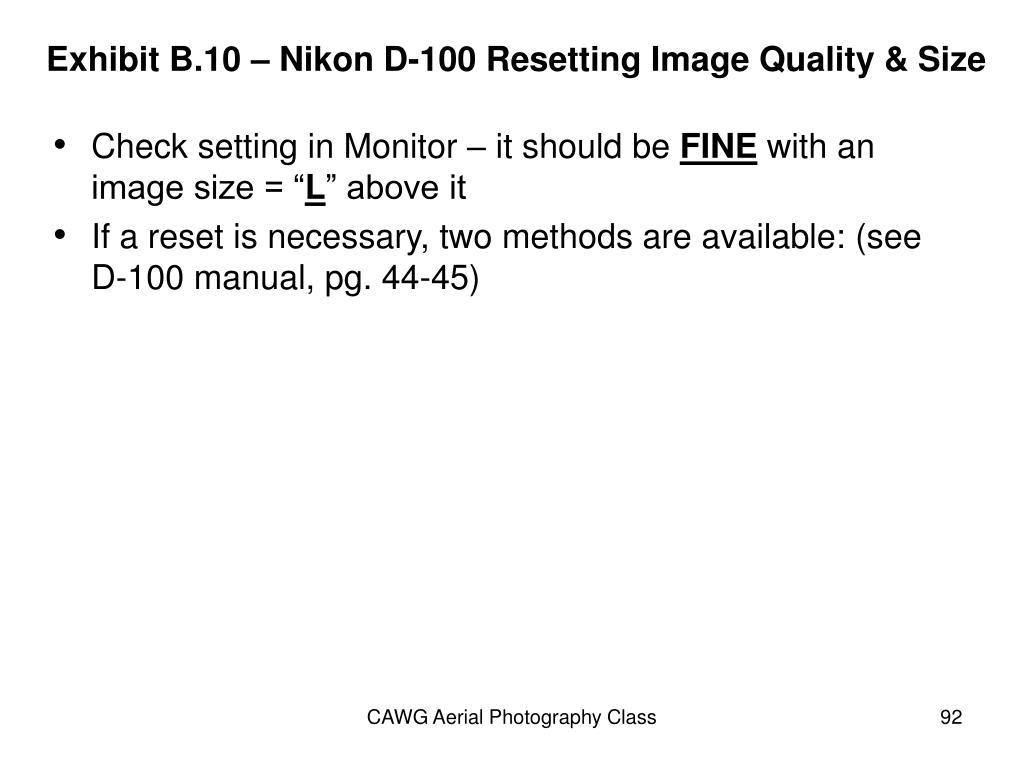 Exhibit B.10 – Nikon D-100 Resetting Image Quality & Size