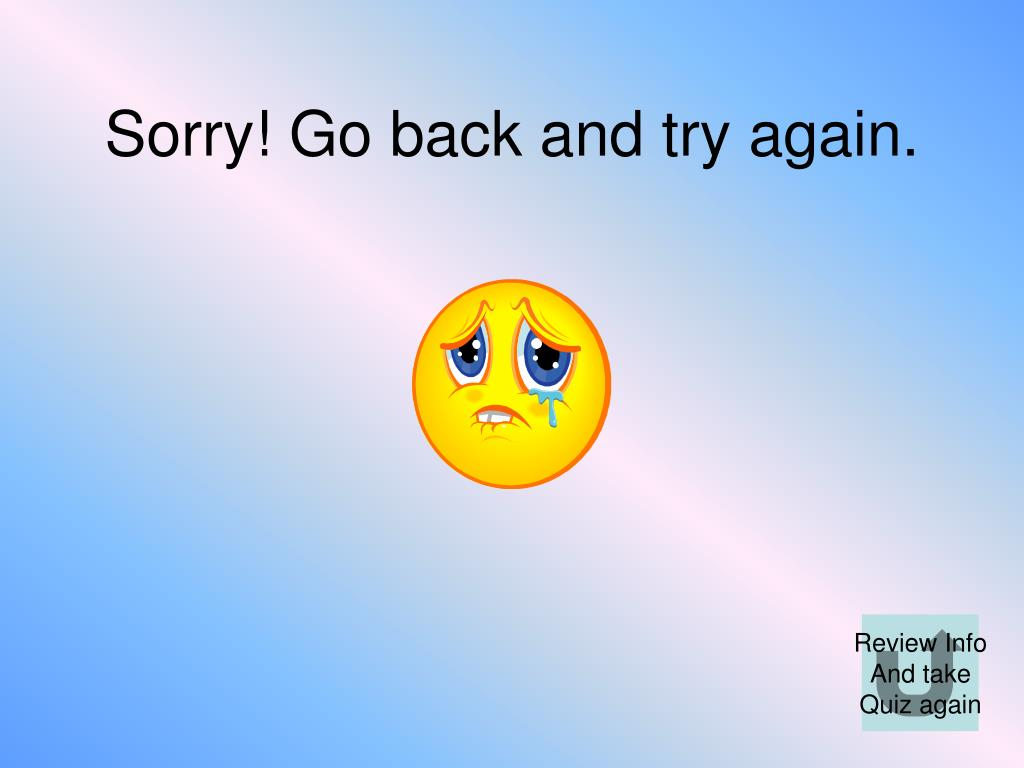 Sorry! Go back and try again.