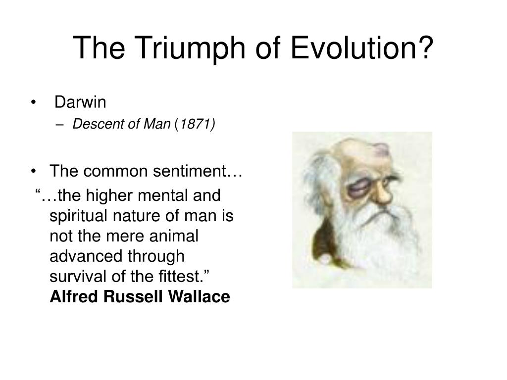 The Triumph of Evolution?