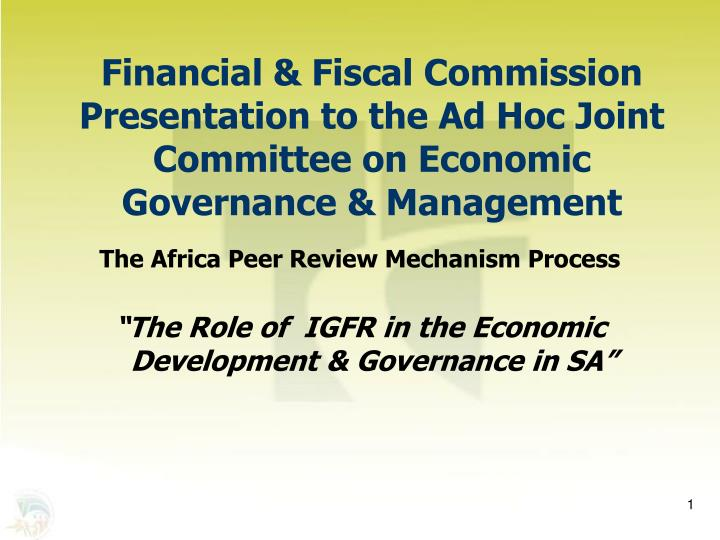 Financial & Fiscal Commission Presentation to the Ad Hoc Joint Committee on Economic Governance & Ma...