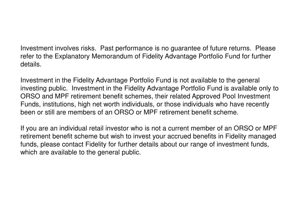 Investment involves risks.  Past performance is no guarantee of future returns.  Please refer to the Explanatory Memorandum of Fidelity Advantage Portfolio Fund for further details.