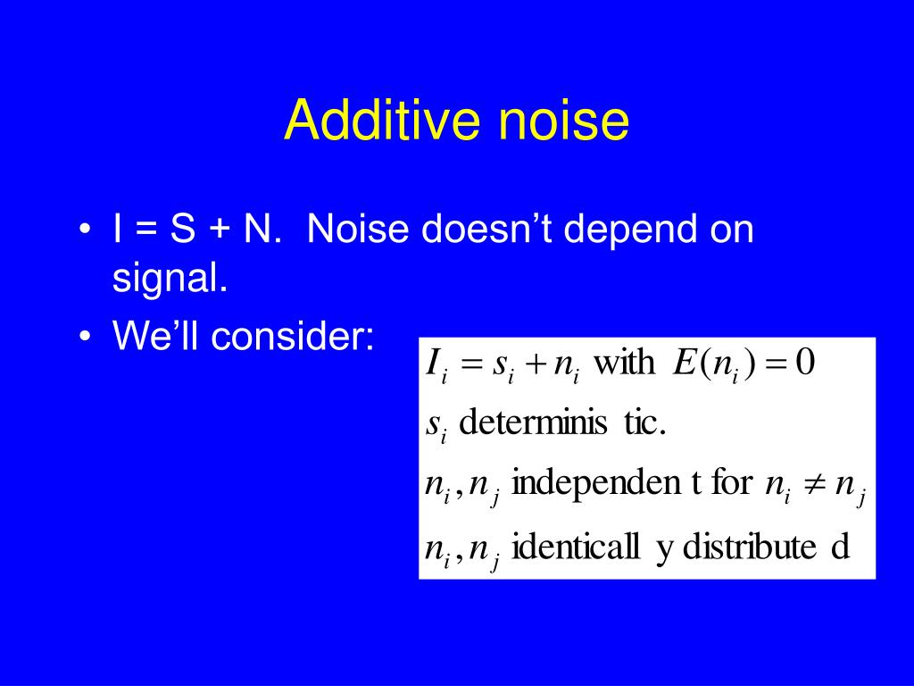 Additive noise