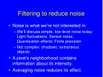 filtering to reduce noise