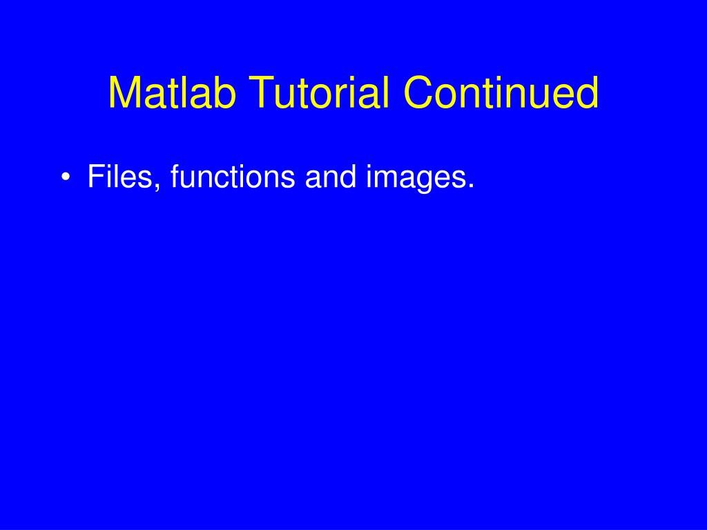 Matlab Tutorial Continued