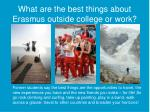 what are the best things about erasmus outside college or work